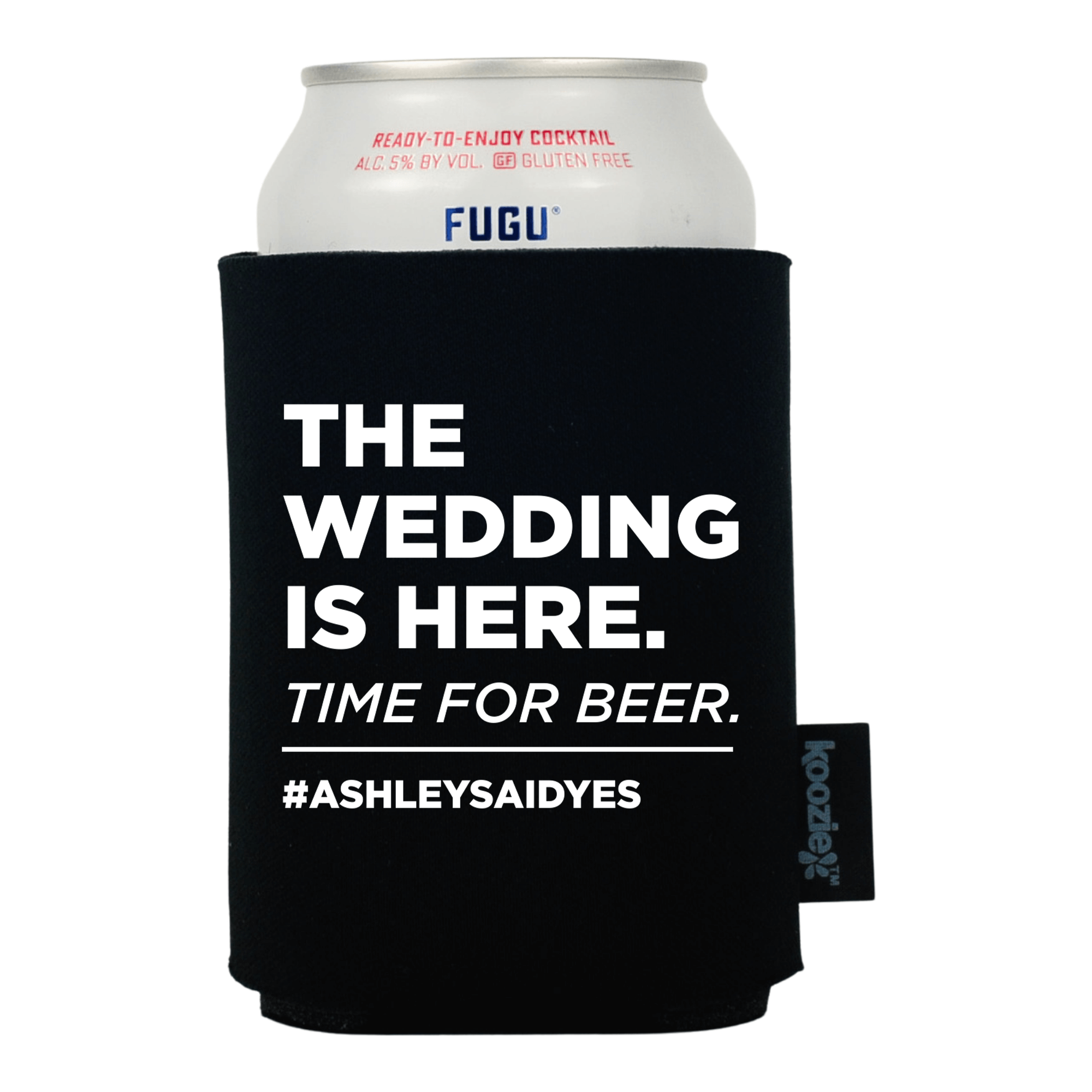 The Wedding is Here Time for Beer Wedding Koozie®