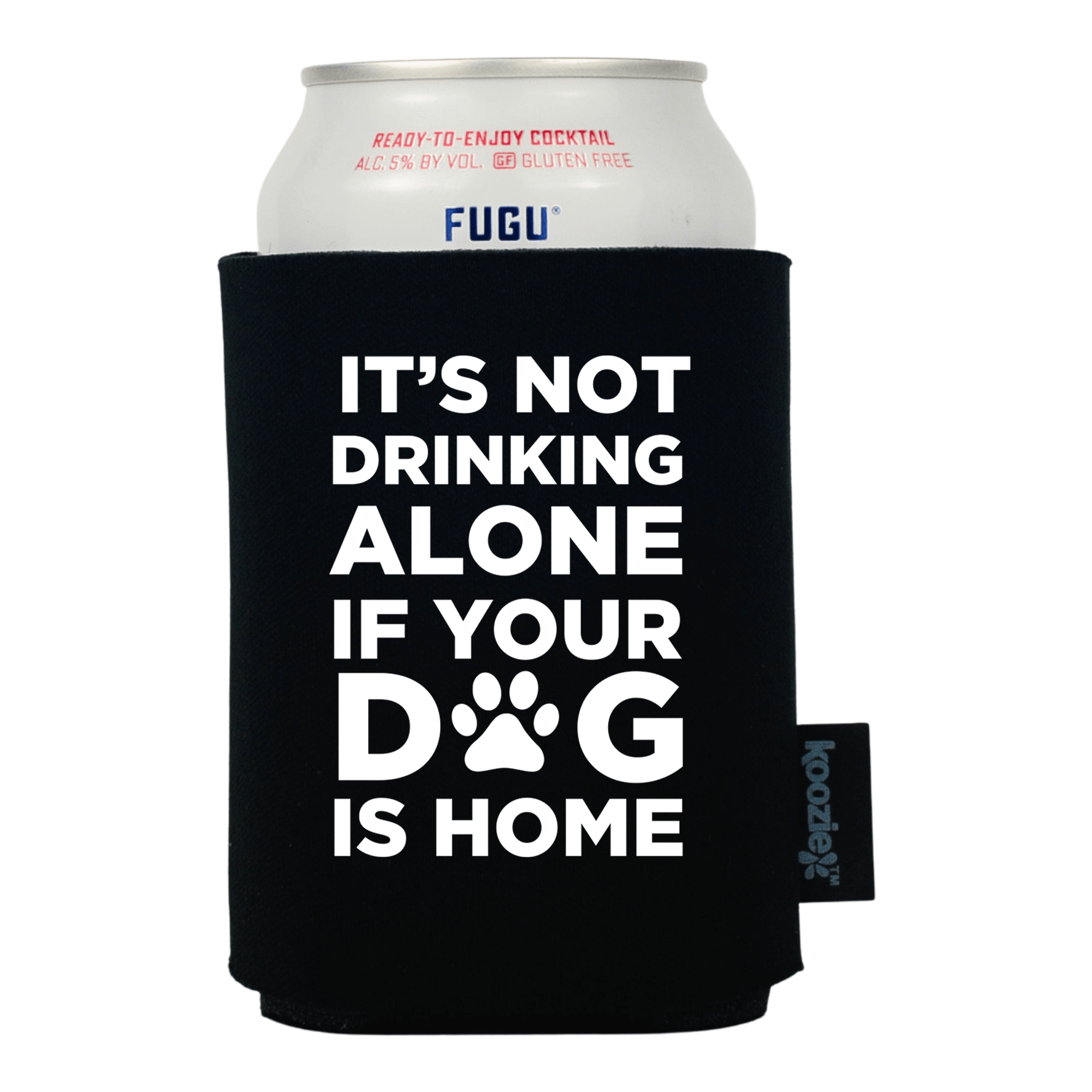 It's Not Drinking Alone if the Dog Is Home Pet Lovers Koozie®