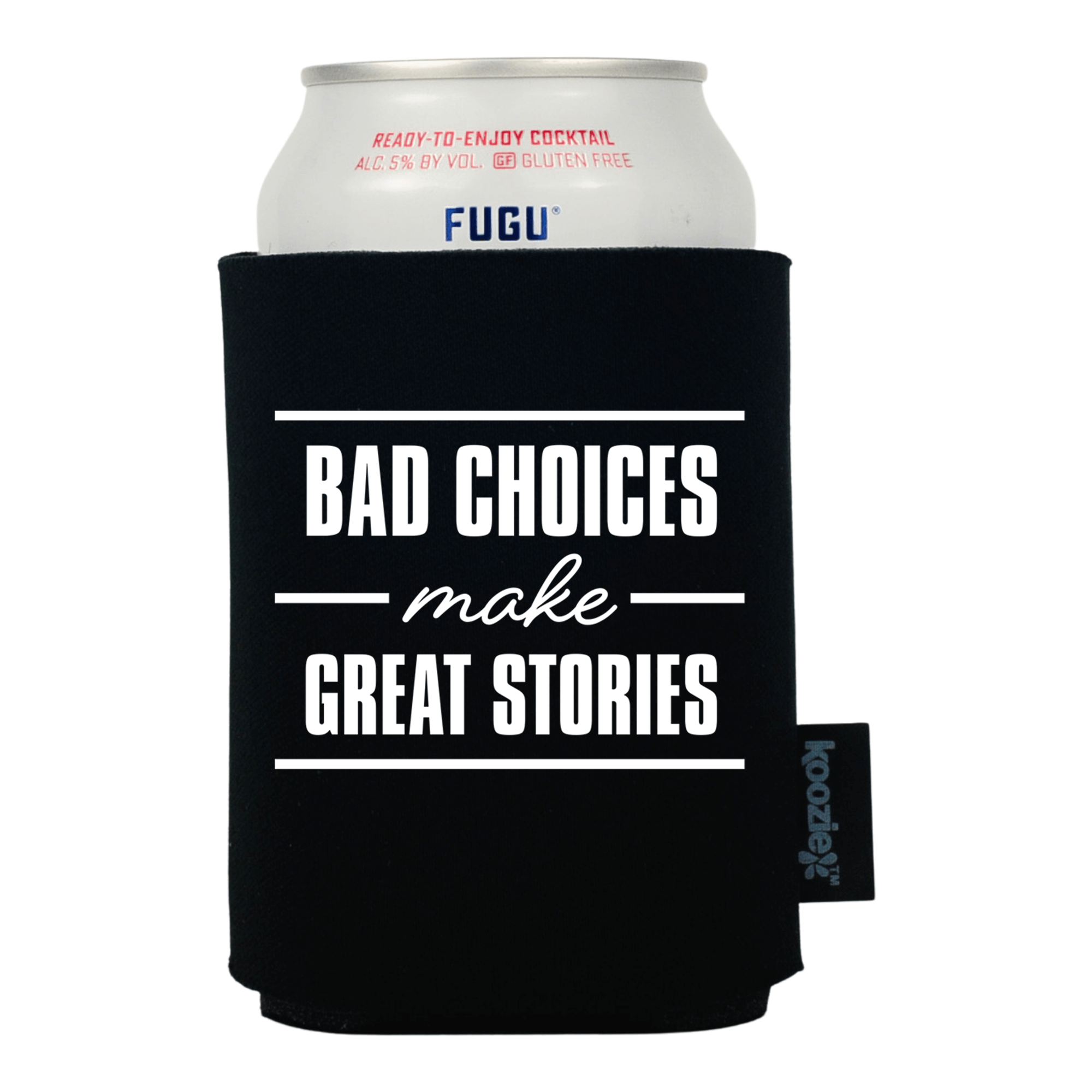 Koozie® Bad Choices Make Great Stories Drink Cooler